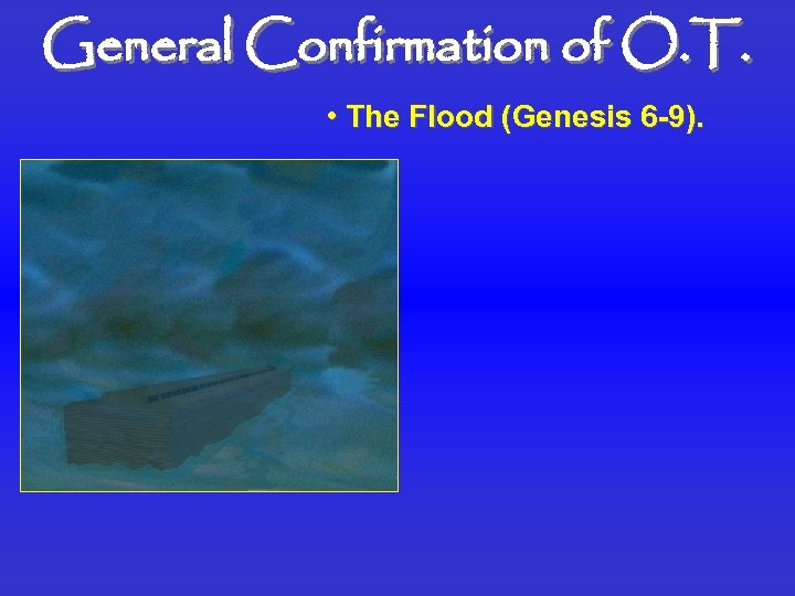 General Confirmation of O. T. • The Flood (Genesis 6 -9).