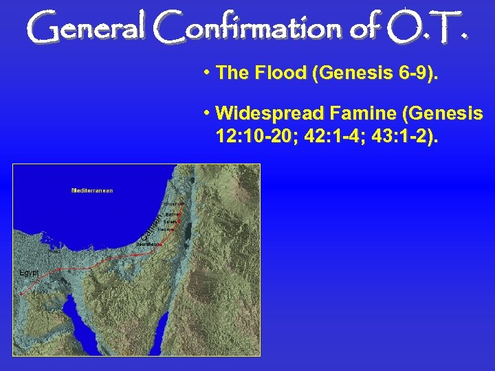 General Confirmation of O. T. • The Flood (Genesis 6 -9). • Widespread Famine