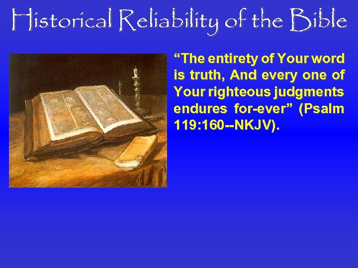 """Historical Reliability of the Bible """"The entirety of Your word is truth, And every"""