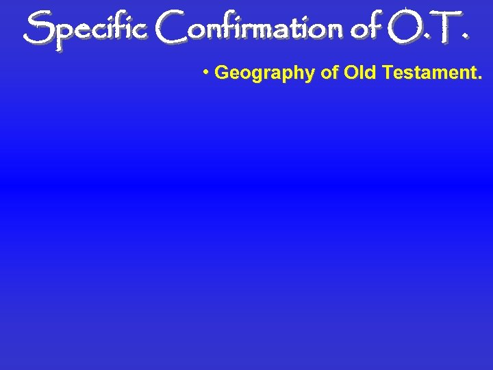Specific Confirmation of O. T. • Geography of Old Testament.