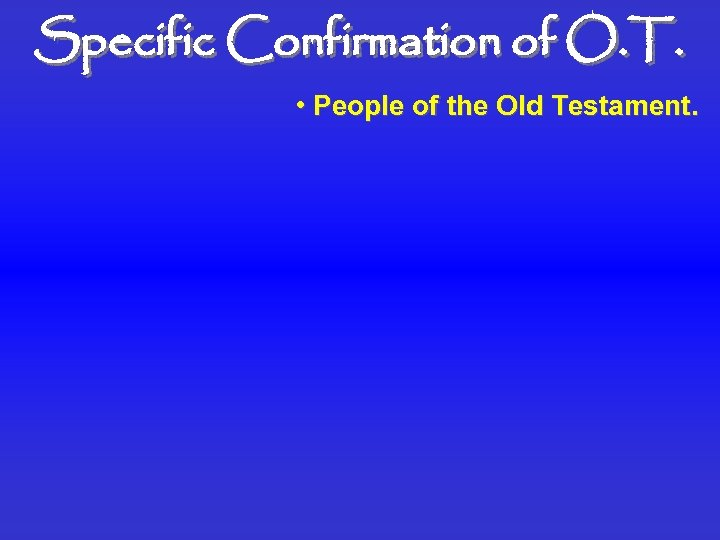 Specific Confirmation of O. T. • People of the Old Testament.