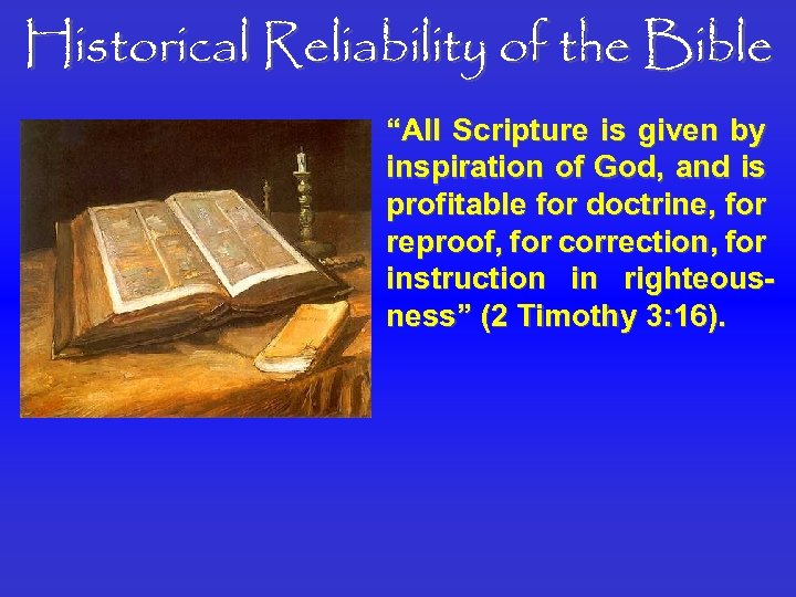 """Historical Reliability of the Bible """"All Scripture is given by inspiration of God, and"""