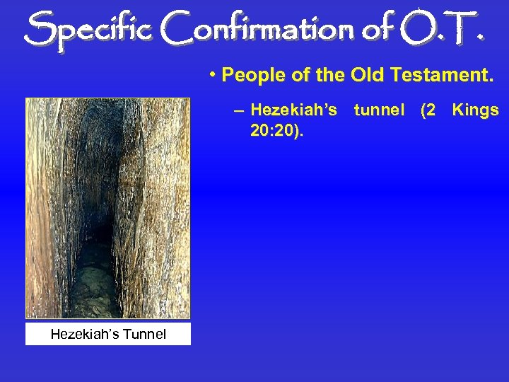 Specific Confirmation of O. T. • People of the Old Testament. – Hezekiah's tunnel