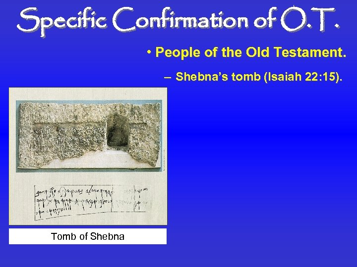 Specific Confirmation of O. T. • People of the Old Testament. – Shebna's tomb