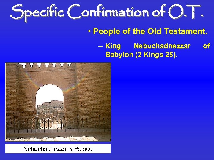 Specific Confirmation of O. T. • People of the Old Testament. – King Nebuchadnezzar
