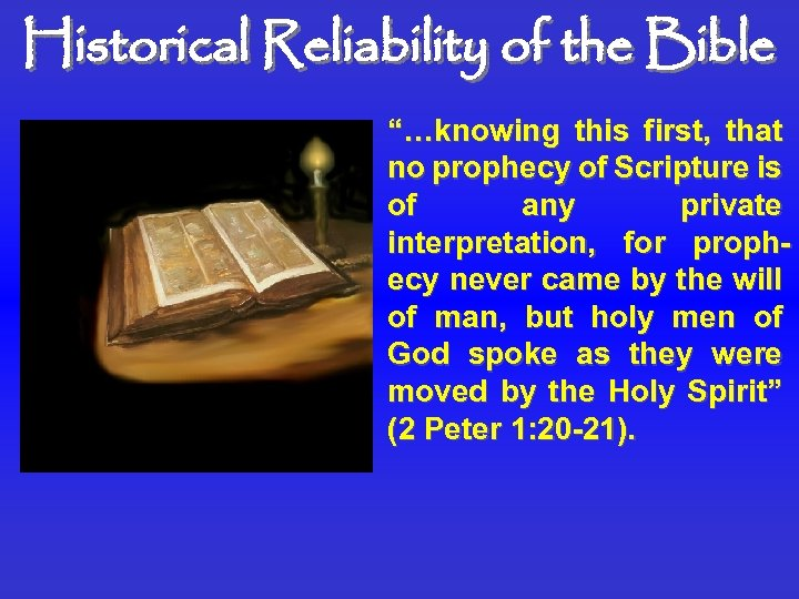 """Historical Reliability of the Bible """"…knowing this first, that no prophecy of Scripture is"""