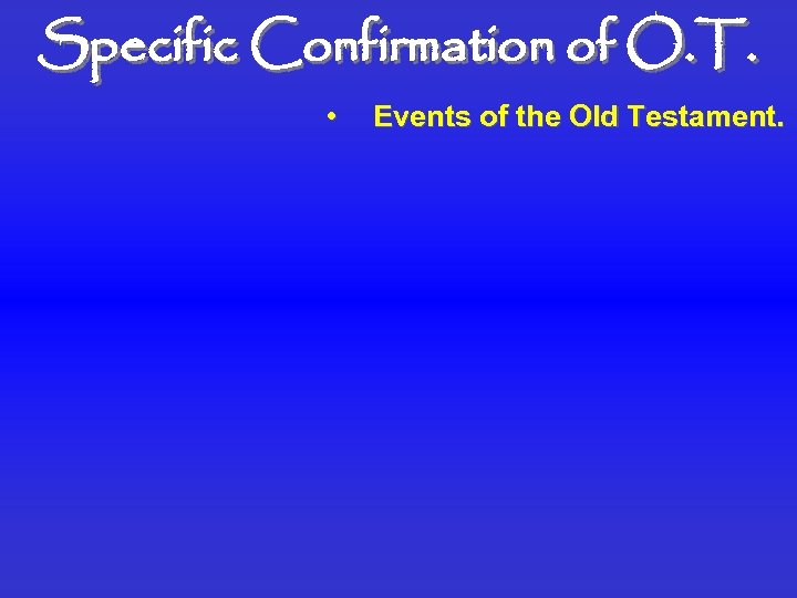 Specific Confirmation of O. T. • Events of the Old Testament.