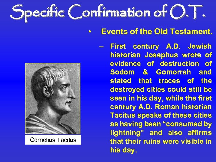 Specific Confirmation of O. T. • Cornelius Tacitus Events of the Old Testament. –