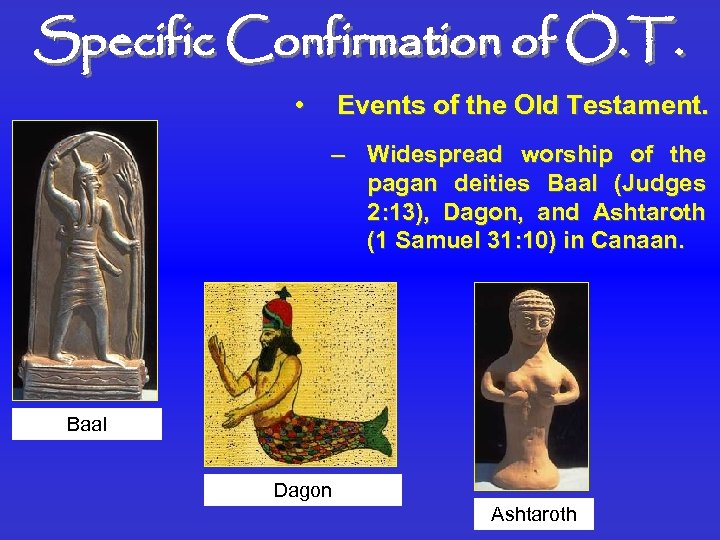 Specific Confirmation of O. T. • Events of the Old Testament. – Widespread worship