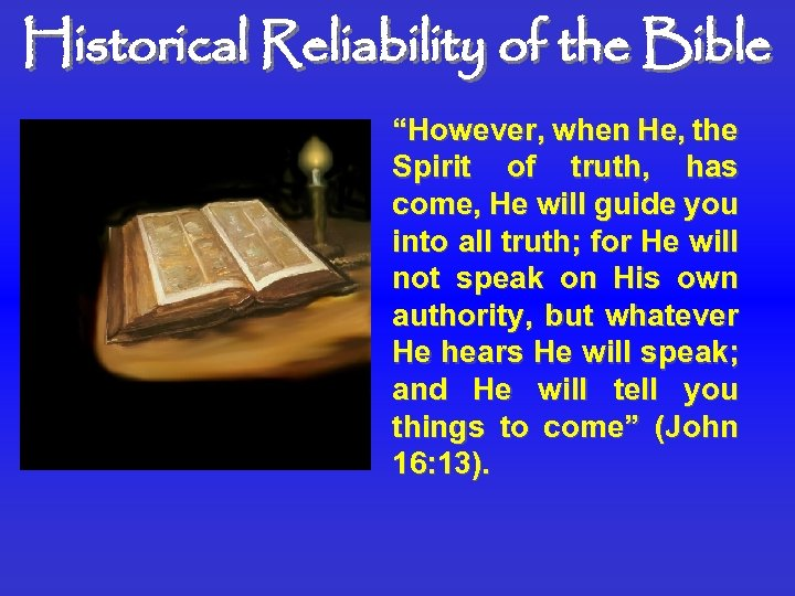 """Historical Reliability of the Bible """"However, when He, the Spirit of truth, has come,"""