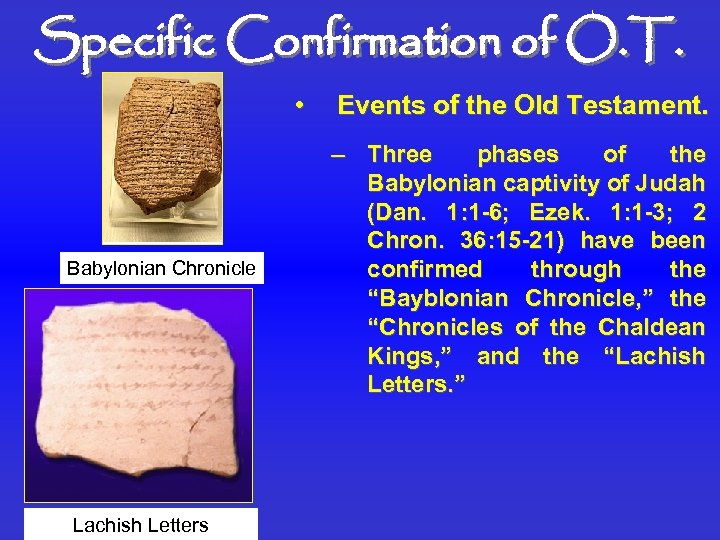 Specific Confirmation of O. T. • Babylonian Chronicle Lachish Letters Events of the Old