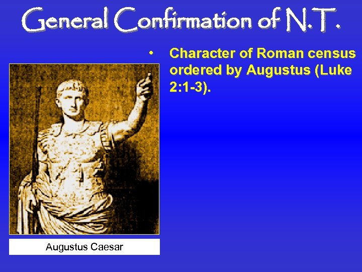 General Confirmation of N. T. • Augustus Caesar Character of Roman census ordered by