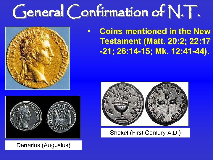 General Confirmation of N. T. • Coins mentioned in the New Testament (Matt. 20: