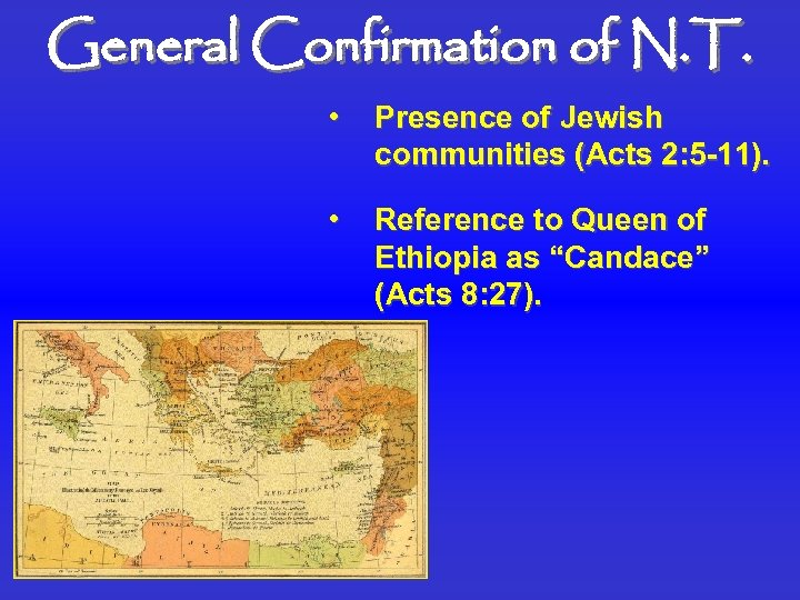General Confirmation of N. T. • Presence of Jewish communities (Acts 2: 5 -11).