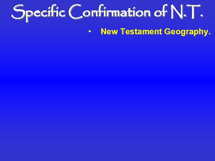 Specific Confirmation of N. T. • New Testament Geography.