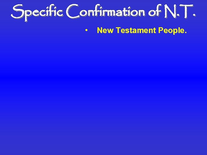 Specific Confirmation of N. T. • New Testament People.