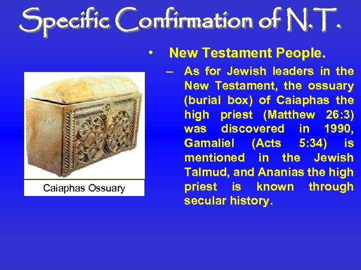 Specific Confirmation of N. T. • Caiaphas Ossuary New Testament People. – As for