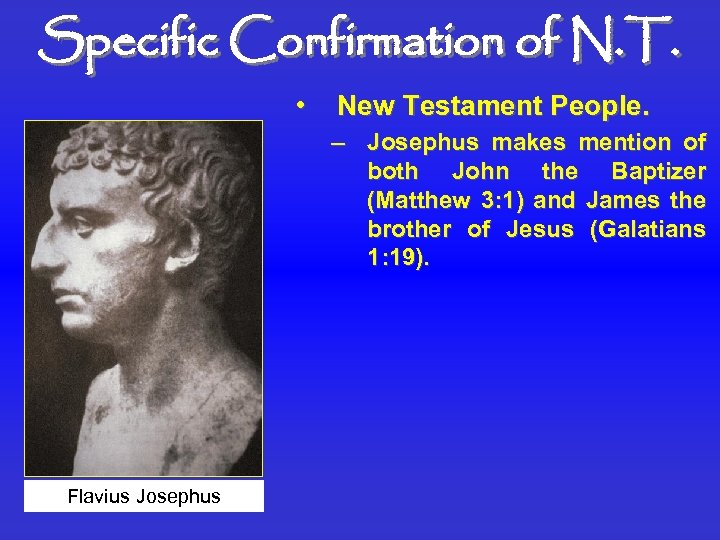 Specific Confirmation of N. T. • New Testament People. – Josephus makes mention of