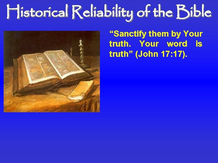 """Historical Reliability of the Bible """"Sanctify them by Your truth. Your word is truth"""""""