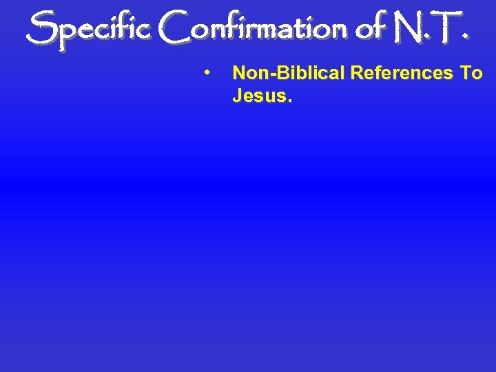 Specific Confirmation of N. T. • Non-Biblical References To Jesus.