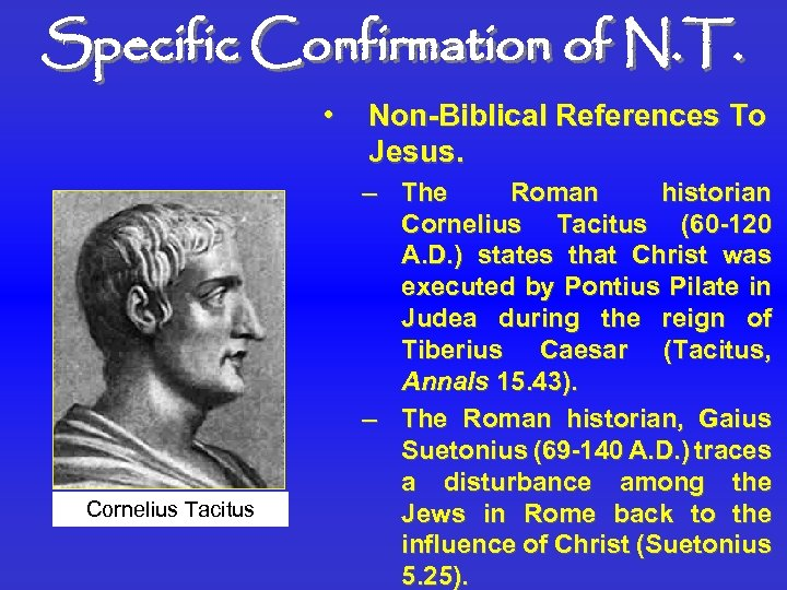 Specific Confirmation of N. T. • Cornelius Tacitus Non-Biblical References To Jesus. – The