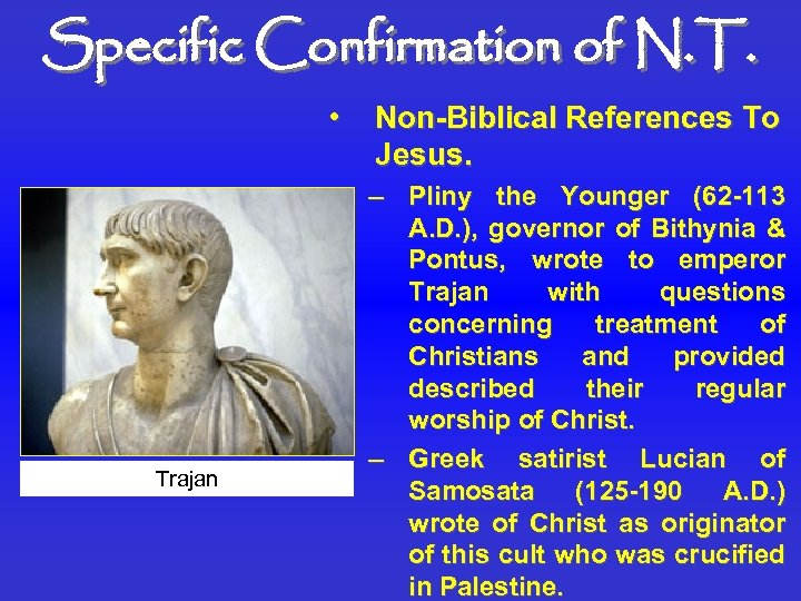 Specific Confirmation of N. T. • Trajan Non-Biblical References To Jesus. – Pliny the