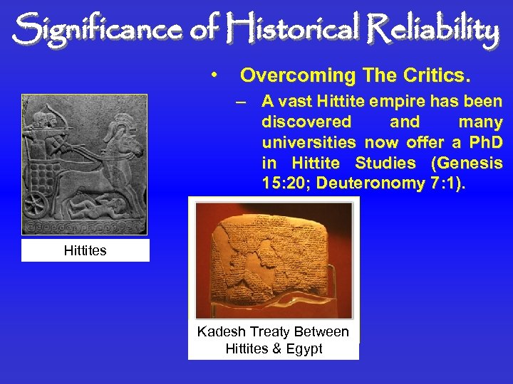 Significance of Historical Reliability • Overcoming The Critics. – A vast Hittite empire has