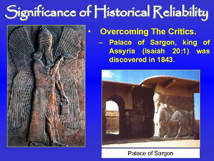 Significance of Historical Reliability • Overcoming The Critics. – Palace of Sargon, king of