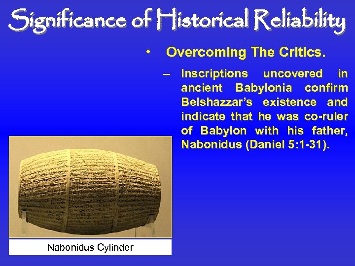 Significance of Historical Reliability • Overcoming The Critics. – Inscriptions uncovered in ancient Babylonia
