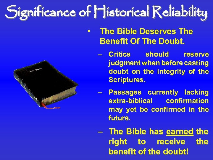 Significance of Historical Reliability • The Bible Deserves The Benefit Of The Doubt. –