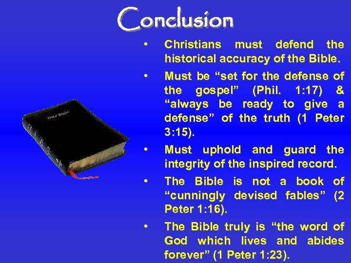Conclusion • • • Christians must defend the historical accuracy of the Bible. Must