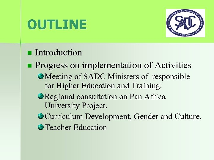 OUTLINE Introduction n Progress on implementation of Activities n Meeting of SADC Ministers of