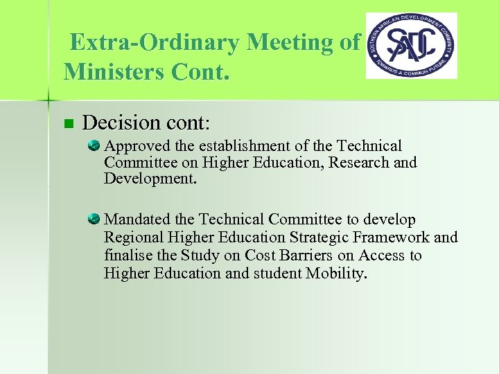 Extra-Ordinary Meeting of Ministers Cont. n Decision cont: Approved the establishment of the Technical