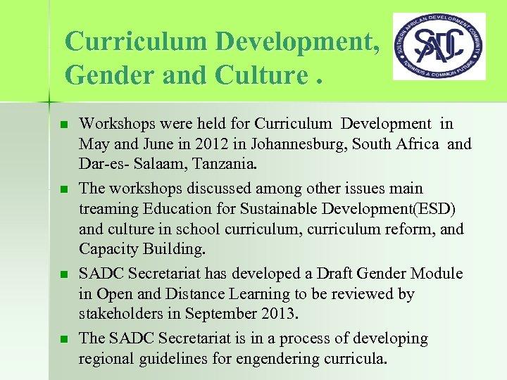 Curriculum Development, Gender and Culture. n n Workshops were held for Curriculum Development in