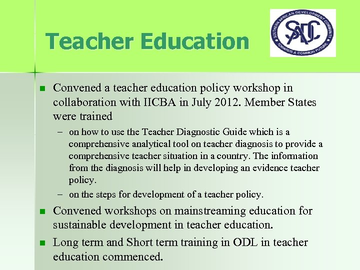 Teacher Education n Convened a teacher education policy workshop in collaboration with IICBA in