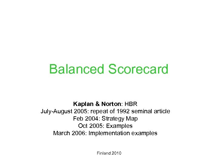 Balanced Scorecard Kaplan & Norton: HBR July-August 2005: repeat of 1992 seminal article Feb