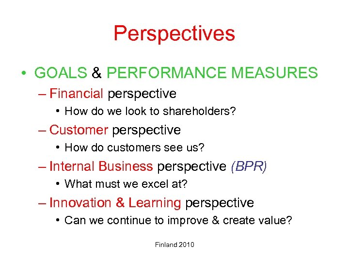 Perspectives • GOALS & PERFORMANCE MEASURES – Financial perspective • How do we look