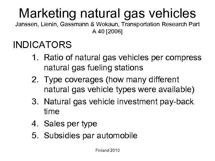 Marketing natural gas vehicles Janssen, Lienin, Gassmann & Wokaun, Transportation Research Part A 40
