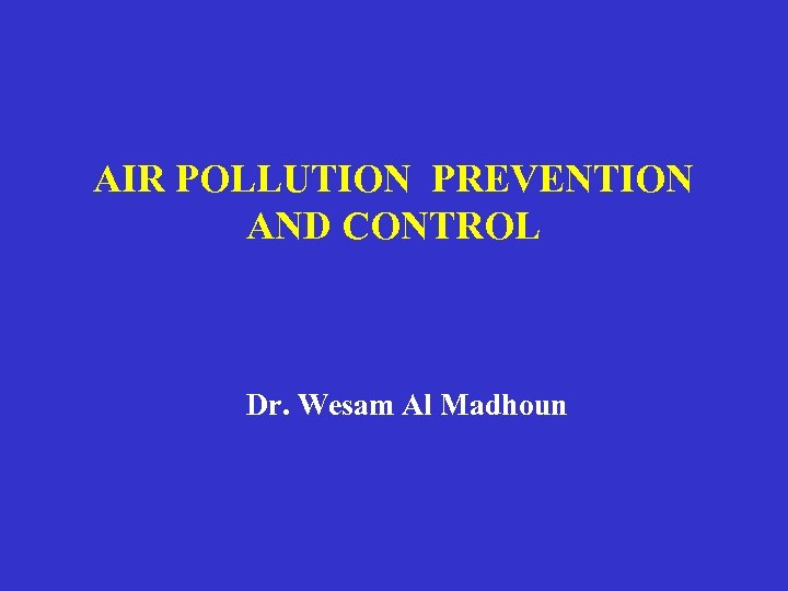 AIR POLLUTION PREVENTION AND CONTROL Dr. Wesam Al Madhoun