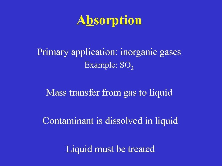 Absorption Primary application: inorganic gases Example: SO 2 Mass transfer from gas to liquid