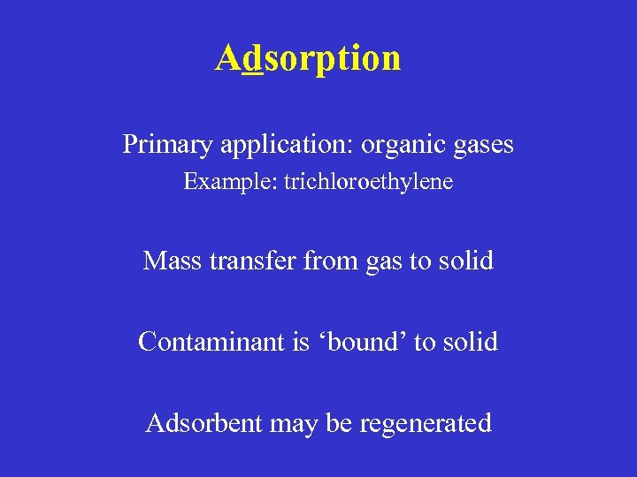 Adsorption Primary application: organic gases Example: trichloroethylene Mass transfer from gas to solid Contaminant