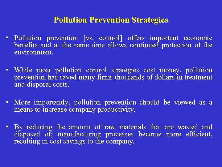 Pollution Prevention Strategies • Pollution prevention [vs. control] offers important economic benefits and at