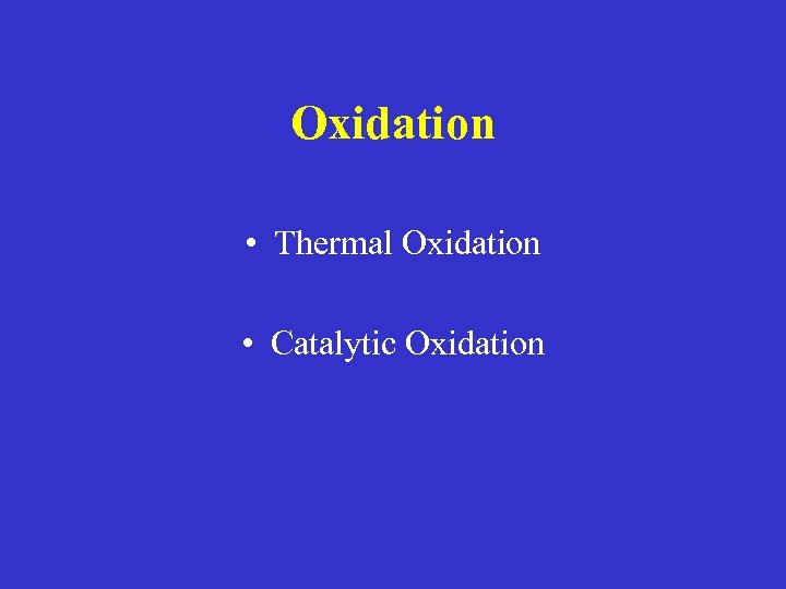 Oxidation • Thermal Oxidation • Catalytic Oxidation