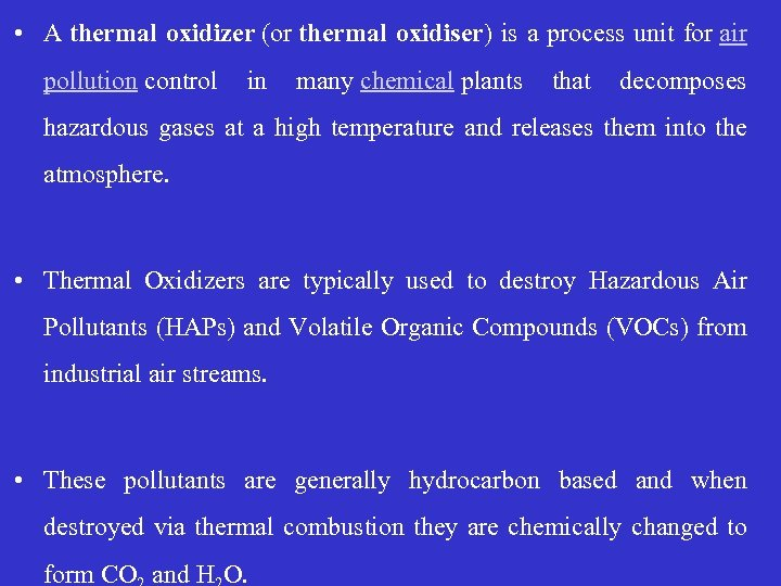 • A thermal oxidizer (or thermal oxidiser) is a process unit for air