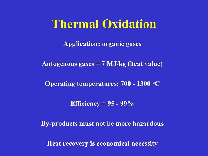 Thermal Oxidation Application: organic gases Autogenous gases = 7 MJ/kg (heat value) Operating temperatures: