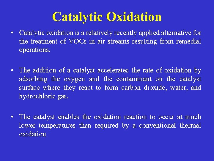 Catalytic Oxidation • Catalytic oxidation is a relatively recently applied alternative for the treatment