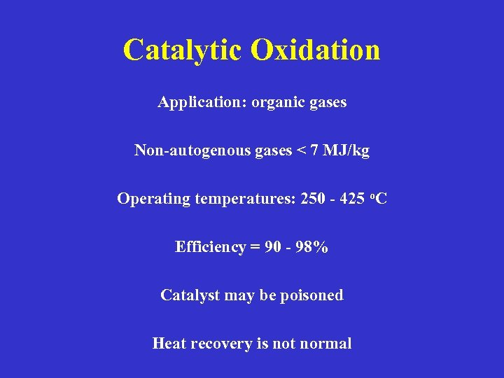 Catalytic Oxidation Application: organic gases Non-autogenous gases < 7 MJ/kg Operating temperatures: 250 -