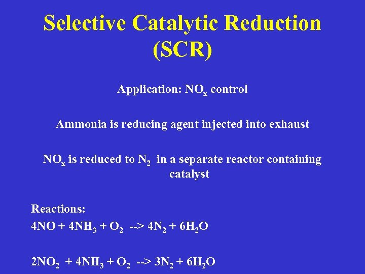 Selective Catalytic Reduction (SCR) Application: NOx control Ammonia is reducing agent injected into exhaust
