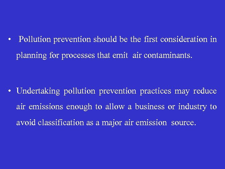 • Pollution prevention should be the first consideration in planning for processes that