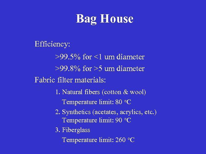 Bag House Efficiency: >99. 5% for <1 um diameter >99. 8% for >5 um